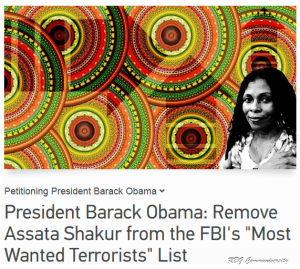 "Petitioning President Barack Obama President Barack Obama: Remove Assata Shakur from the FBI's ""Most Wanted Terrorists"" List https://www.change.org/petitions/president-barack-obama-remove-assata-shakur-from-the-fbi-s-most-wanted-terrorists-list"