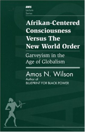 Afrikan-Centered Consciousness Versus The New World Order-Garveyism in the Age of Globalism
