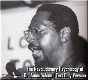 The Revolutionary Psychology of Dr. Amos Wilson - Text Only Version