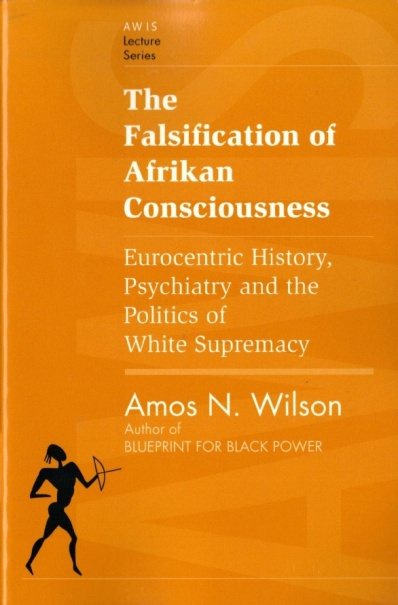 The Falsification of Afrikan Consciousness (Multimedia), Dr. Amos N. Wilson2